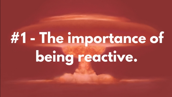 #1 - The importance of being reactive.