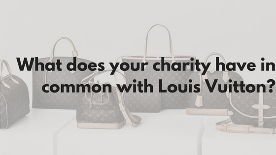 What does your charity have in common with Louis Vuitton-
