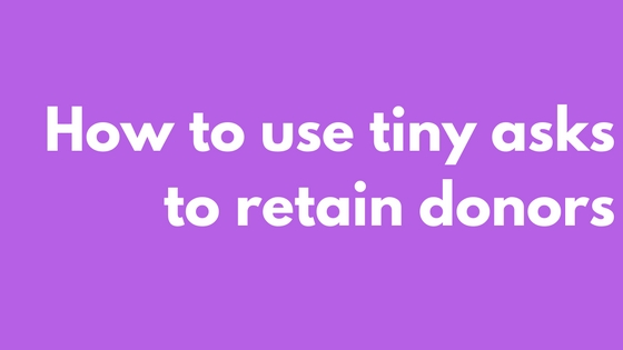 How to use tiny asks to retain donors