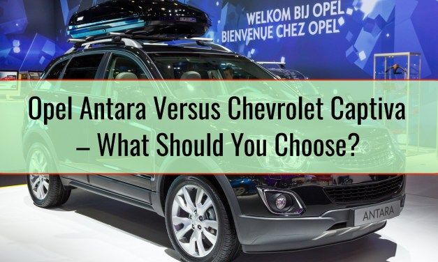 Opel Antara Versus Chevrolet Captiva – What Should You Choose?