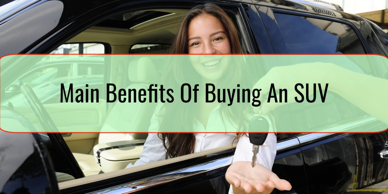 Main Benefits Of Buying An SUV