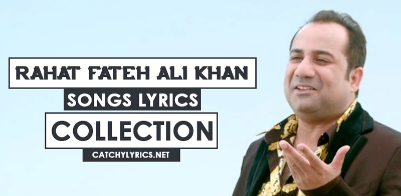 Rahat Fateh Ali Khan Songs Lyrics – Collection of Best Hit Songs image