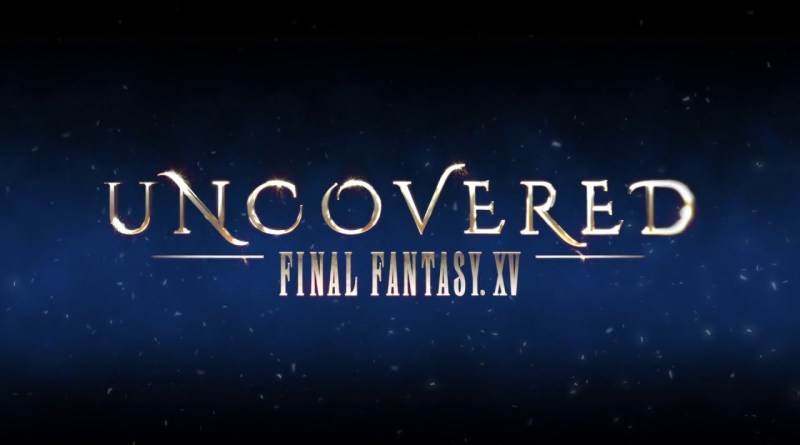 Uncovered: Final Fantasy XV