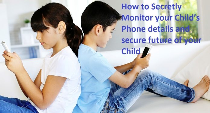 How to Secretly Monitor your Child's Phone details and secure future of your Child