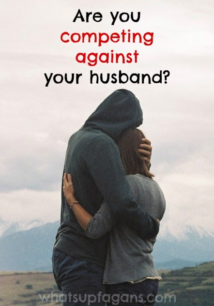 Are you competing against your husband? Are you frequently thinking about who is the better chef, the better saver, the more romantic, or the better parent? Are you keeping track of number of dishes loaded in the sink, diapers changed, or windows washed? Then may I remind you that marriage is not a competition. | whatsupfagans.com