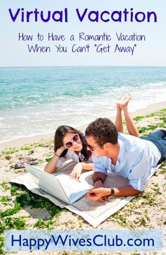 "How to have a romantic vacation when you can't ""get away"" - plan a virtual vacation at home date night!"