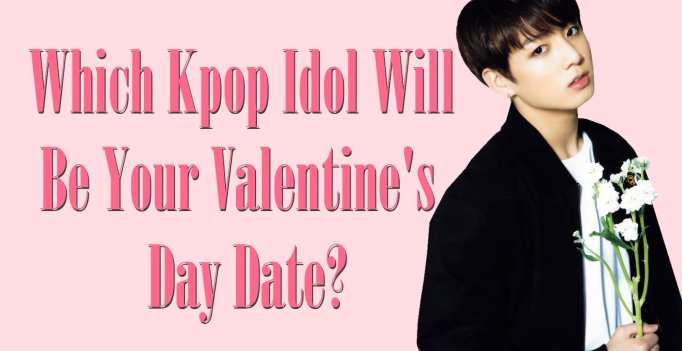 WTK QUIZ: Which Kpop Idol Will Be Your Valentine's Day Date? | WTK