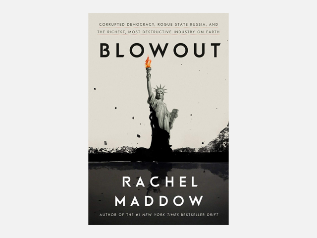 Blowout: Corrupted Democracy, Rogue State Russia, and the Richest, Most Destructive Industry on Earth.