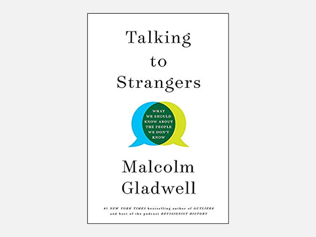 Talking to Strangers: What We Should Know about the People We Don't Know 1st Edition by Malcolm Gladwell.