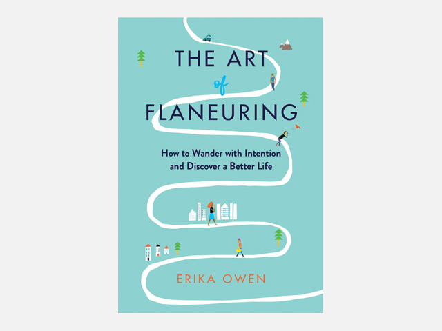 The Art of Flaneuring: How to Wander with Intention and Discover a Better Life.