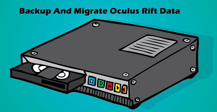 Migrate and backup oculus rift data