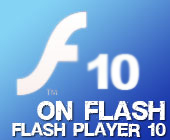 On Flash - Flash Player 10, Features & Rich media information