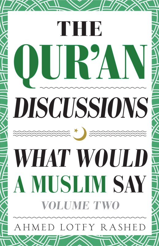 The Qur'an Discussions: What Would a Muslim Say – Volume 2