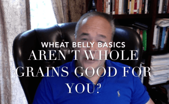 Wheat Belly Basics: Aren't Whole Grains Good for You?