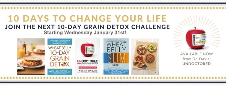 Through my New York Times bestseller, Wheat Belly, millions of people  learned how to reverse years of chronic health problems by removing wheat  from their ...