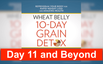 Wheat Belly 10-Day Grain Detox: Day 11 and Beyond
