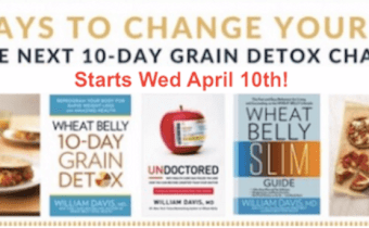 The next Wheat Belly 10-Day Grain Detox Challenge begins Wed April 10th!