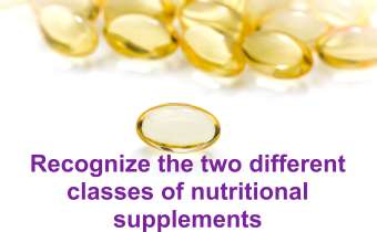 Recognize the two different classes of nutritional supplements