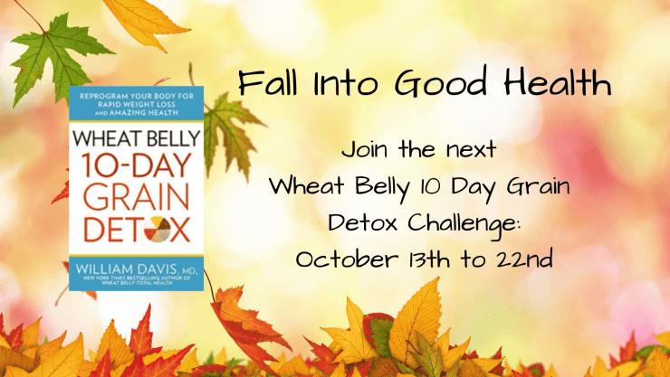 Join Us for the Next Wheat Belly 10 Day Grain Detox Group Challenge!!!