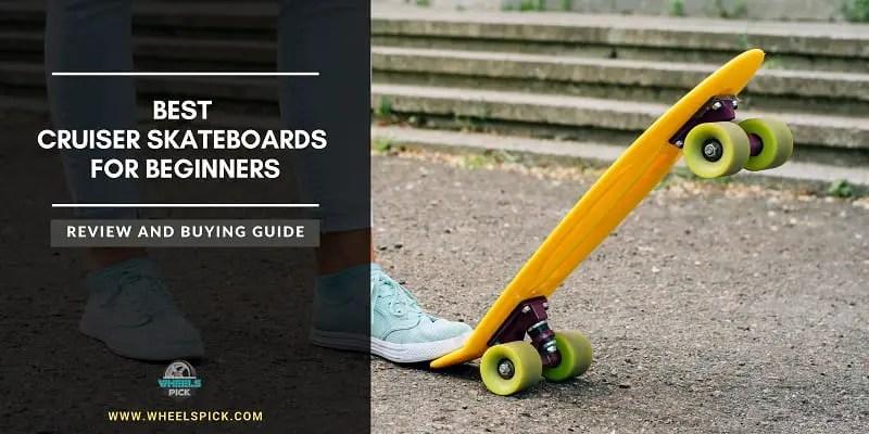 11Best Cruiser Skateboards for Beginners