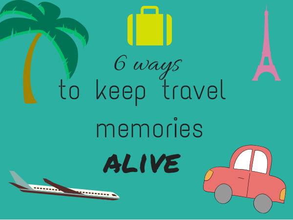 6 ways to keep travel memories alive