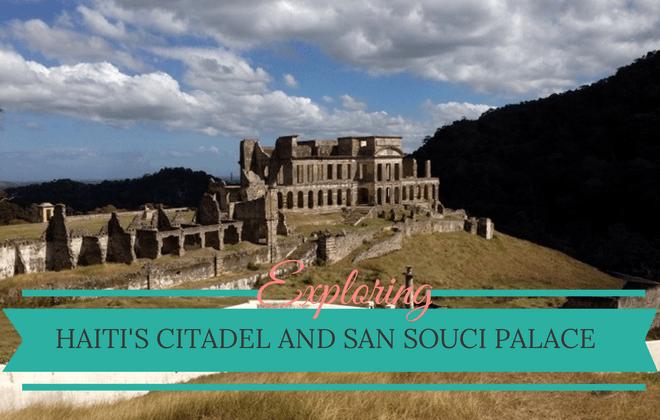 exploring haitis citadel and san souci palace