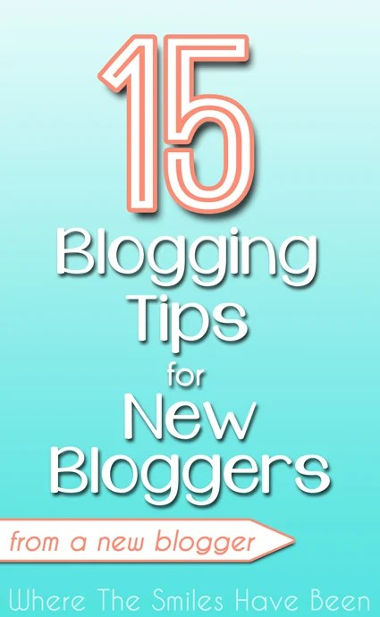 15 Blogging Tips for New Bloggers (from a New Blogger) | Where The Smiles Have Been