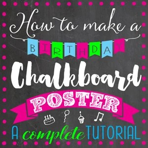 How to Make a Birthday Chalkboard Poster | Where The Smiles Have Been