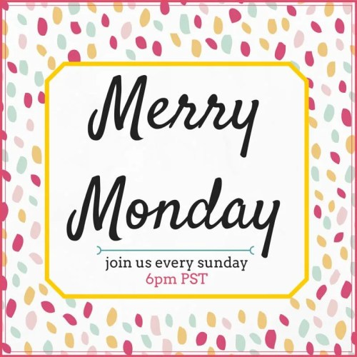 Join us for Merry Monday Link Party every Sunday at 6p PST!