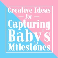 Creative Ideas for Capturing Baby's Milestones