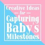Creative Ideas for Capturing Baby's Milestones