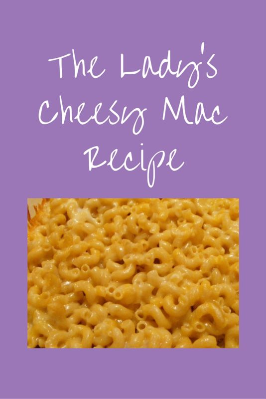 The Lady's Cheesy Mac Recipe