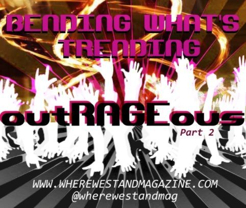 Bending Whats Trending | Part 2 | out.RAGE.ous!| By Alyssa Porter