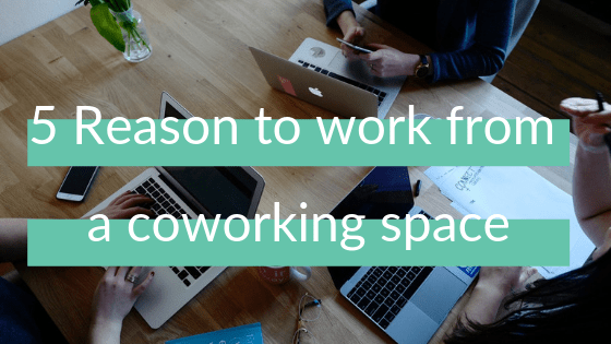 5 reasons to work from a coworking space