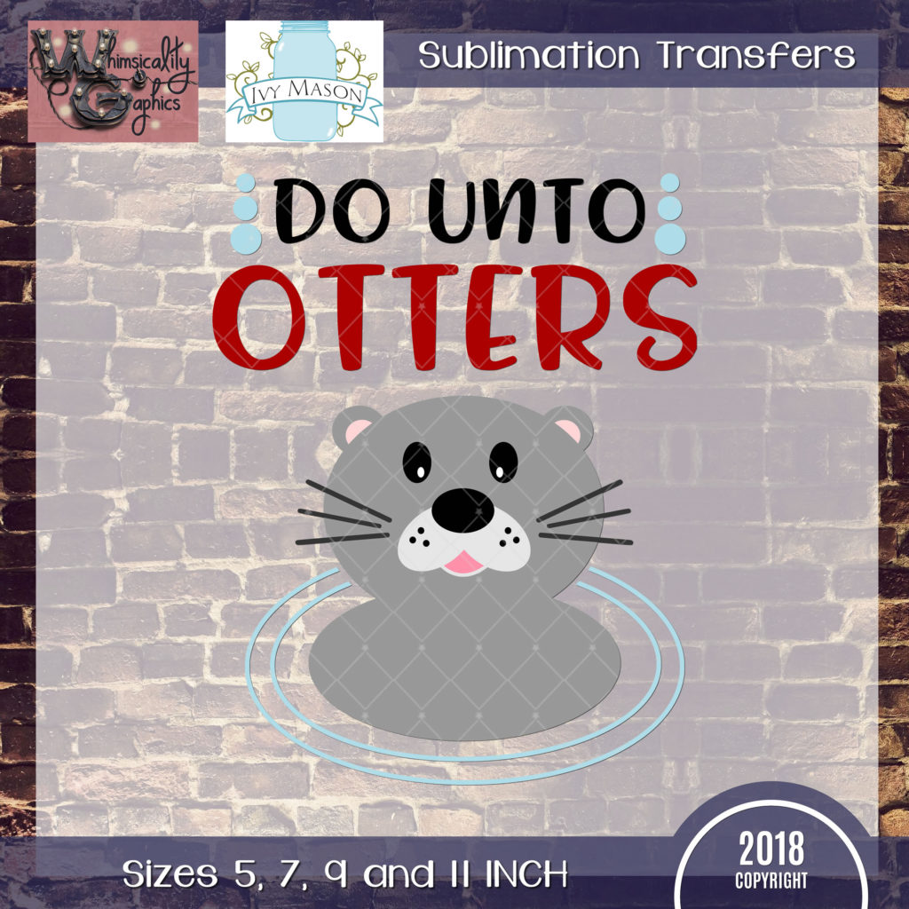 Wgs193 Do Unto Otters Sublimation Transfer
