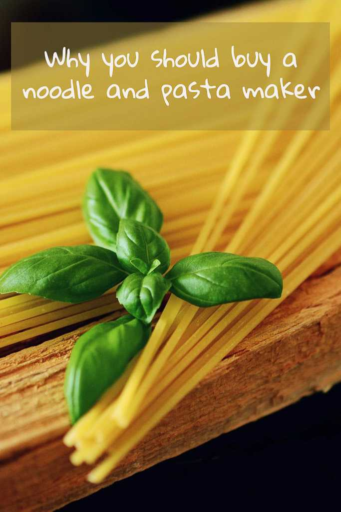 Why you should buy a noodle and pasta maker