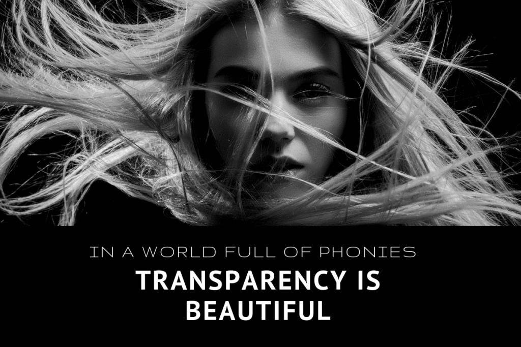 In a world full of phonies transparency is beautiful