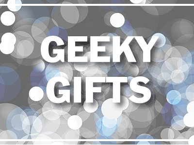 Holiday Gifts for Geeks