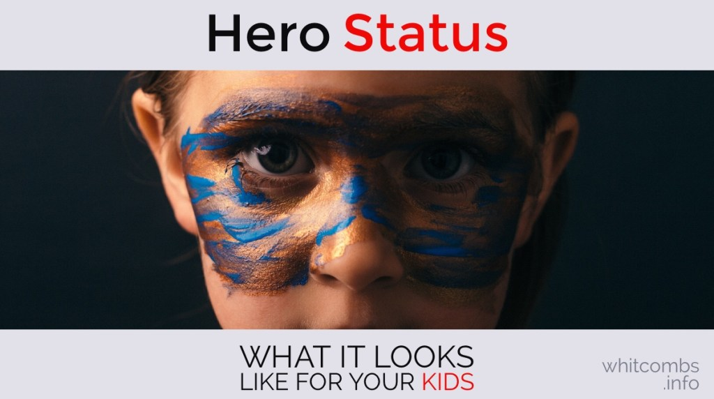 Hero Status: What It Looks Like For Your Kids