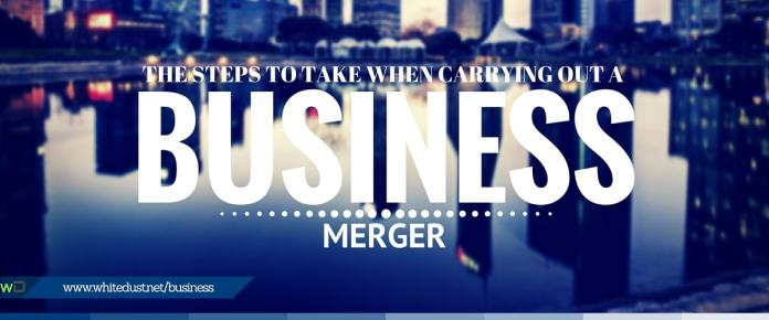 Steps To Take When Carrying Out A Business Merger