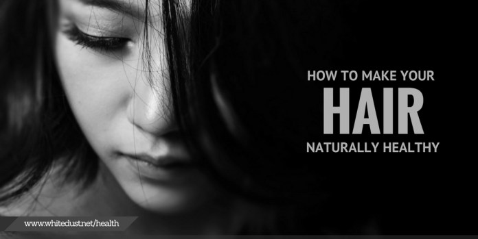 How to make your hair naturally healthy
