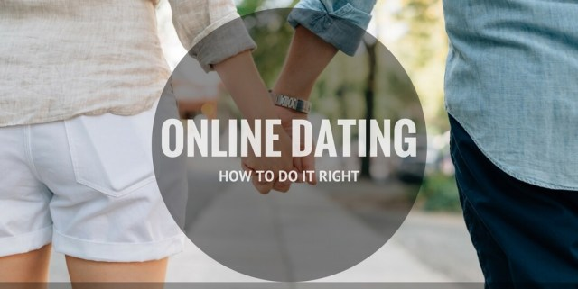 ONLINE DATING: HOW TO DO IT RIGHT