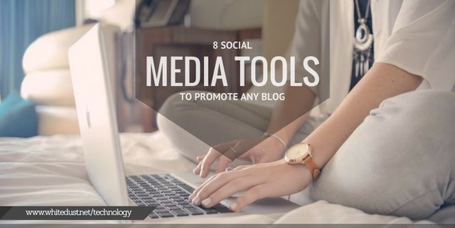 8 Social Media Tools To Promote Any Blog