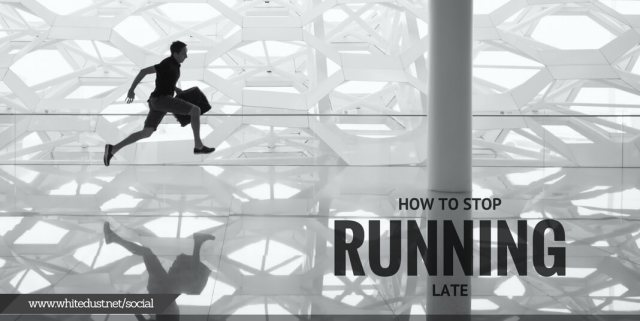 HOW TO STOP RUNNING LATE