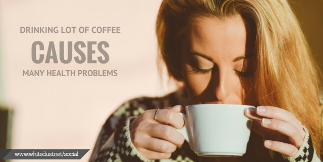 disadvantges of drinking of lot of coffee