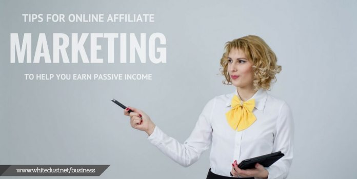 Online Affiliate Marketing Tips to Help you Earn Passive Income