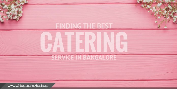 Finding the best catering service in Bangalore