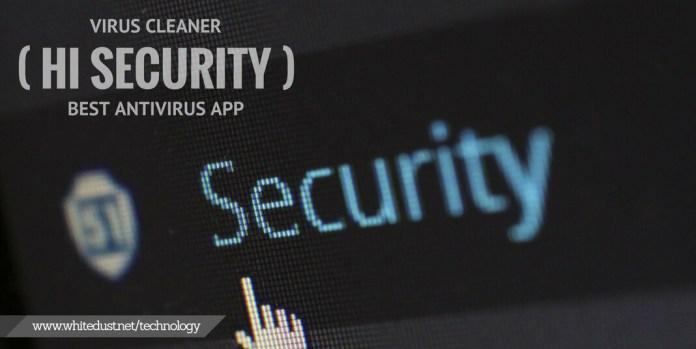 Virus Cleaner( Hi Security )- The Best antivirus app in Play Store