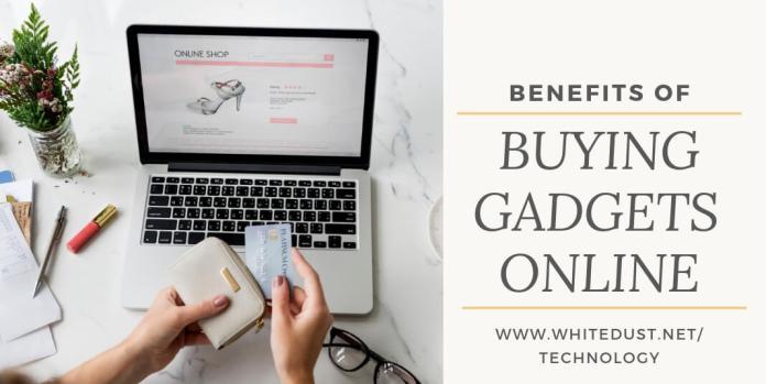 BENEFITS OF BUYING GADGETS ONLINE