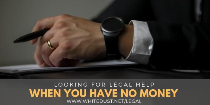 LOOKING FOR LEGAL HELP WHEN YOU HAVE NO MONEY